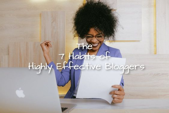 7 Habits of Highly Effective Bloggers